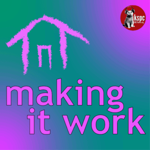making it work, a house, and the kspc logo